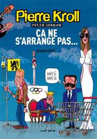 Pierre Kroll - Ca ne s'arrange pas...