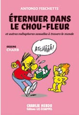 éternuer dans le chou-fleur de Antonio Fischetti / dessins de Charb